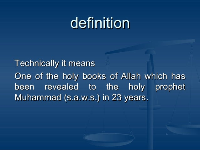 definition Technically it means One of the holy books of Allah which has been revealed to the holy prophet Muhammad (s.a.w...
