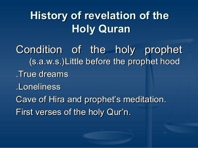 History of revelation of the Holy Quran Condition of the holy prophet (s.a.w.s.)Little before the prophet hood .True dream...