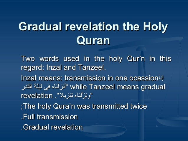 Gradual revelation the Holy Quran Two words used in the holy Qur'n in this regard; Inzal and Tanzeel. Inzal means: transmi...