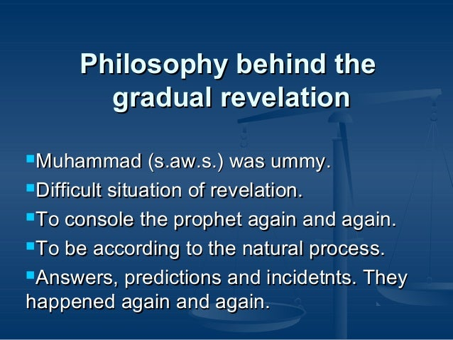 Philosophy behind the gradual revelation Muhammad  (s.aw.s.) was ummy. Difficult situation of revelation. To console th...