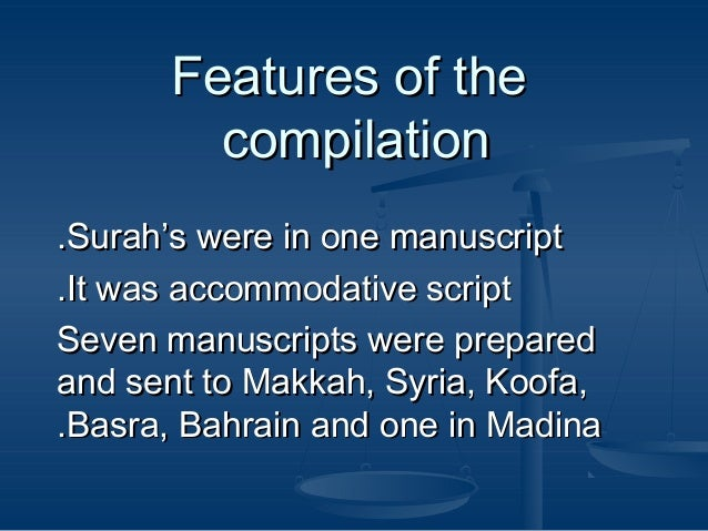 Features of the compilation .Surah's were in one manuscript .It was accommodative script Seven manuscripts were prepared a...