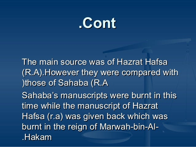 .Cont The main source was of Hazrat Hafsa (R.A).However they were compared with (those of Sahaba (R.A Sahaba's manuscripts...