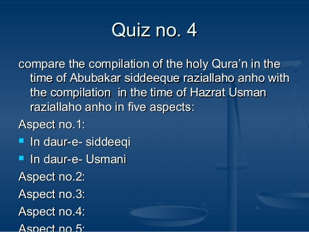 Quiz no. 4 compare the compilation of the holy Qura'n in the time of Abubakar siddeeque raziallaho anho with the compilati...