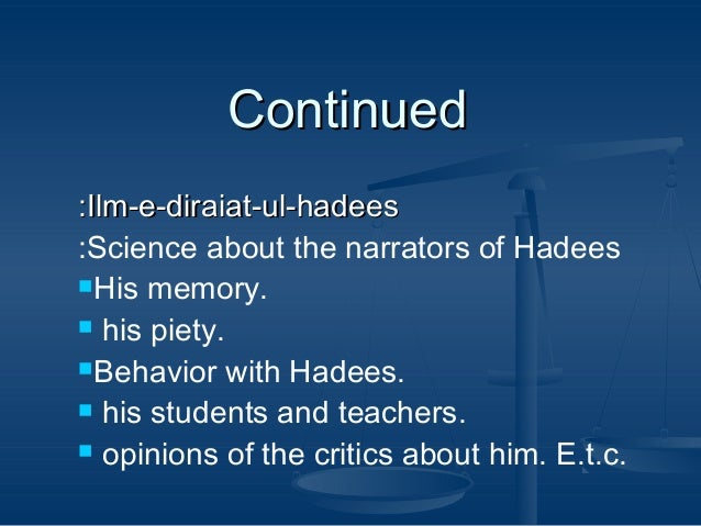 Continued :Ilm-e-diraiat-ul-hadees :Science about the narrators of Hadees His memory.  his piety. Behavior with Hadees....
