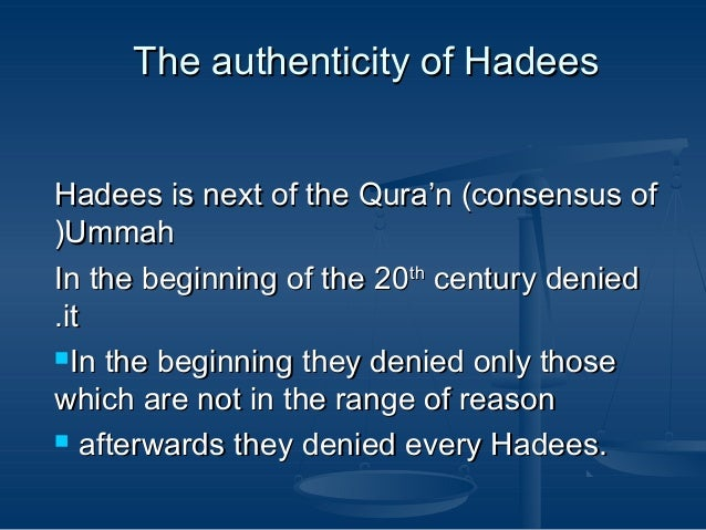 The authenticity of Hadees Hadees is next of the Qura'n (consensus of (Ummah In the beginning of the 20th century denied ....