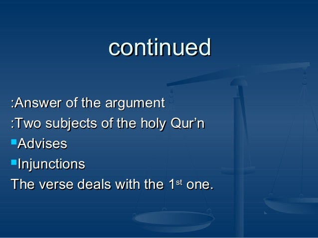 continued :Answer of the argument :Two subjects of the holy Qur'n Advises Injunctions The verse deals with the 1st one.
