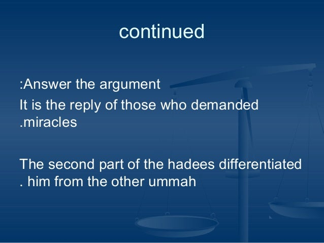 continued :Answer the argument It is the reply of those who demanded .miracles The second part of the hadees differentiate...