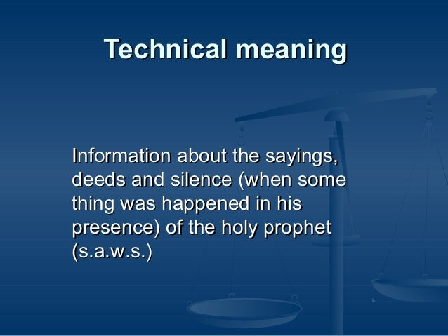 Technical meaning  Information about the sayings, deeds and silence (when some thing was happened in his presence) of the ...