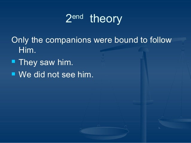 2  أو أوtheory أو end  Only the companions were bound to follow Him.  They saw him.  We did not see him.