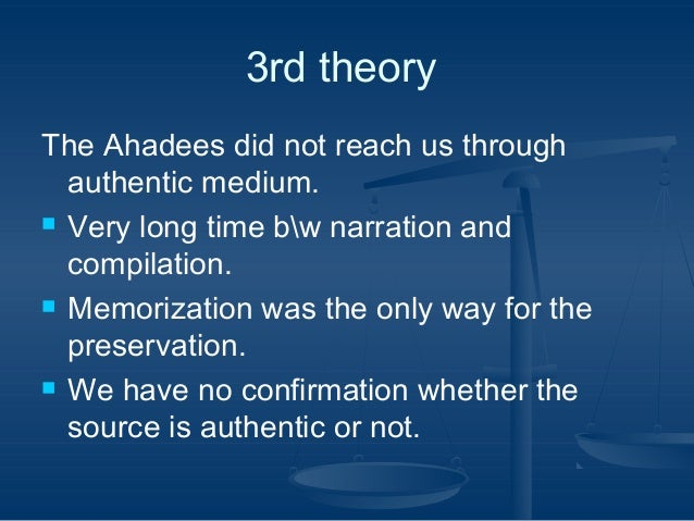 3rd أوtheory أو The Ahadees did not reach us through authentic medium.  Very long time bw narration and compilation. ...