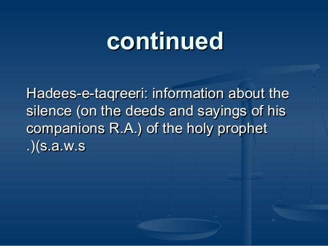 continued Hadees-e-taqreeri: information about the silence (on the deeds and sayings of his companions R.A.) of the holy p...