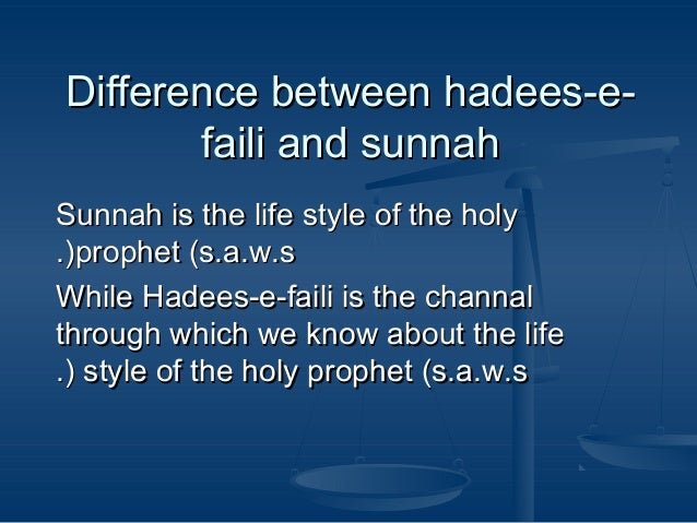 Difference between hadees-efaili and sunnah Sunnah is the life style of the holy .(prophet (s.a.w.s While Hadees-e-faili i...