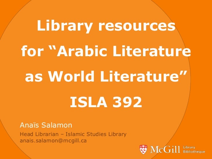 "Library resourcesfor ""Arabic Literature as World Literature""                  ISLA 392Anaïs SalamonHead Librarian – Islami..."