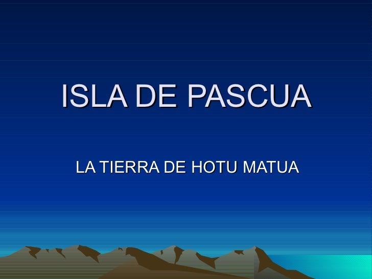 ISLA DE PASCUA LA TIERRA DE HOTU MATUA