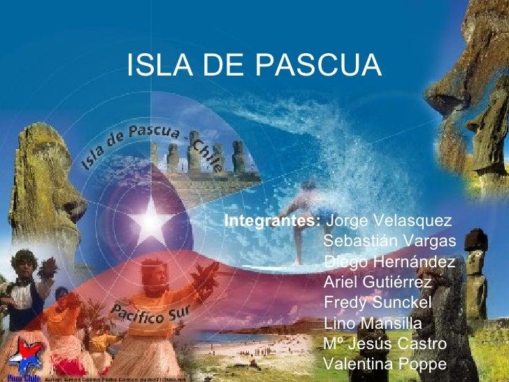 ISLA DE PASCUA     Integrantes: Jorge Velasquez                 Sebastián Vargas                  Diego Hernández         ...