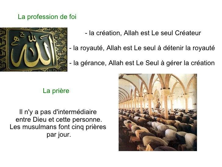 - la création, Allah est Le seul Créateur - la royauté, Allah est Le seul à détenir la royauté - la gérance, Allah est Le ...