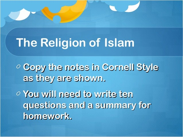 The Religion of Islam Copy the notes in Cornell StyleCopy the notes in Cornell Style as they are shown.as they are shown. ...