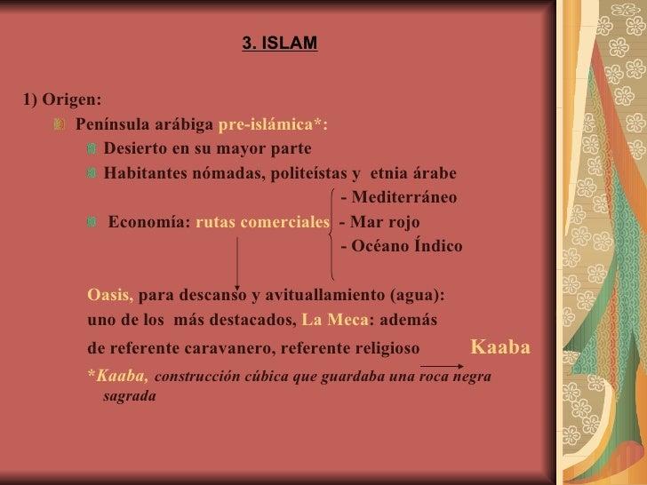 3. ISLAM <ul><li>1) Origen: </li></ul><ul><ul><li>Península arábiga  pre-islámica*: </li></ul></ul><ul><ul><ul><li>Desiert...