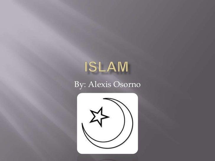 Islam<br />By: Alexis Osorno<br />