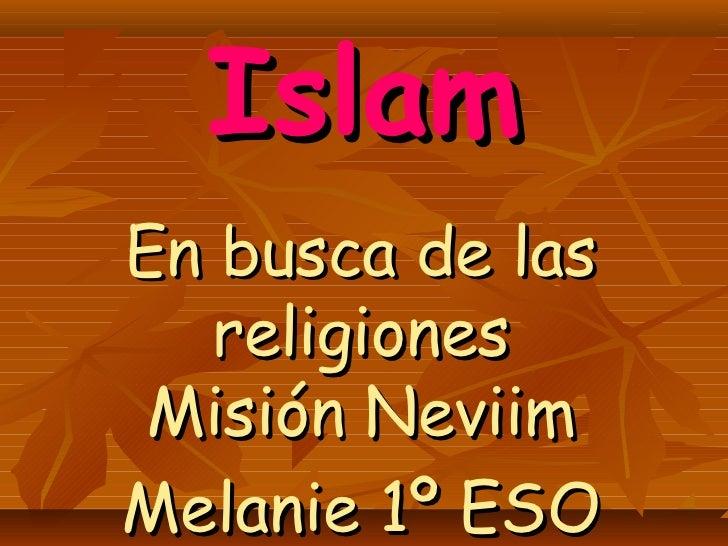 IslamEn busca de las   religiones Misión NeviimMelanie 1º ESO