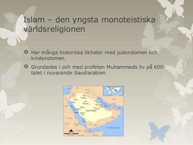Islam – den yngsta monoteistiska världsreligionen  Har många historiska likheter med judendomen och kristendomen.  Grund...