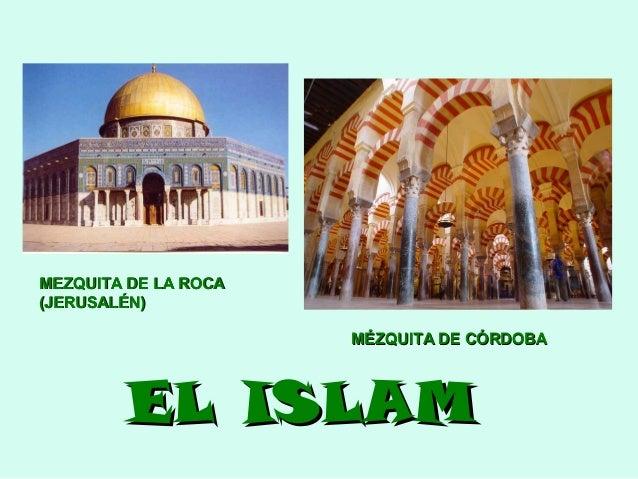 MEZQUITA DE LA ROCA (JERUSALÉN) MÉZQUITA DE CÓRDOBA  EL ISLAM