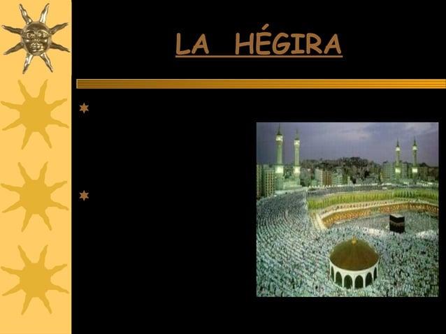 LA HÉGIRALA HÉGIRA El viernes 16 de julio de 622d.C. Mahoma huyó a la Meca hacia Yathrib. Lo que se llama ahora como la ...