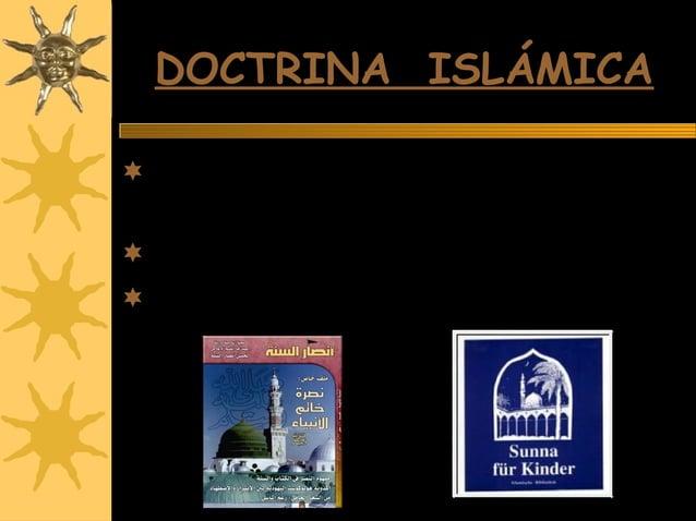 DOCTRINA ISLÁMICADOCTRINA ISLÁMICA Las dos fuentes fundamentales de la doctrina y la practica son. Corán y la Sunna Así...