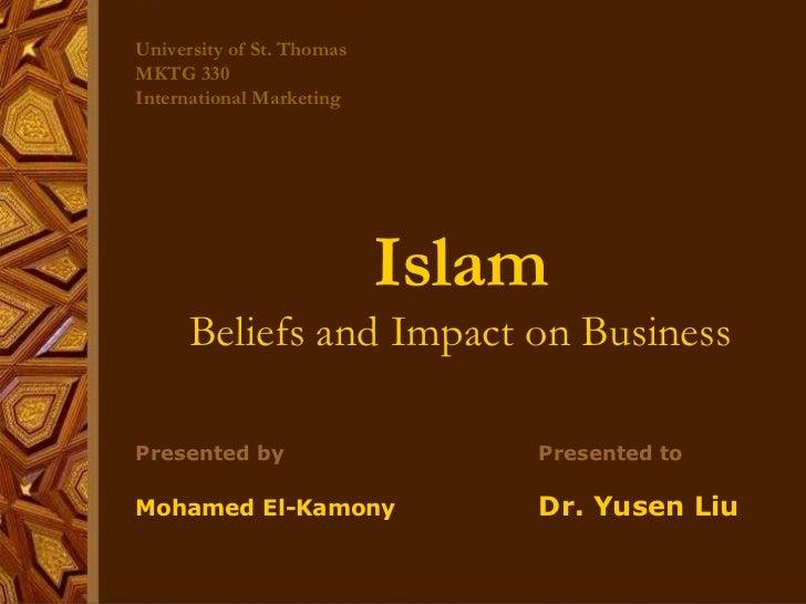 University of St. Thomas MKTG 330 International Marketing <ul><li>Islam </li></ul><ul><li>Beliefs and Impact on Business <...