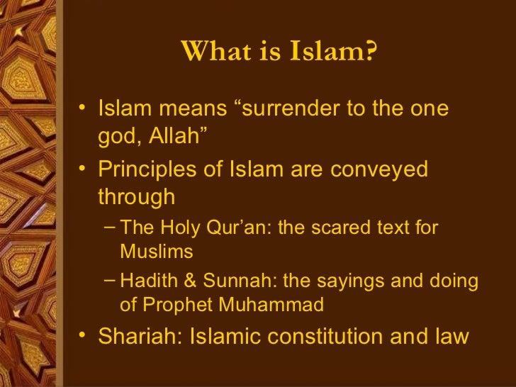 "What is Islam? <ul><li>Islam means ""surrender to the one god, Allah"" </li></ul><ul><li>Principles of Islam are conveyed th..."