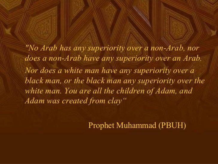 <ul><li>&quot;No Arab has any superiority over a non-Arab, nor does a non-Arab have any superiority over an Arab.  </li></...