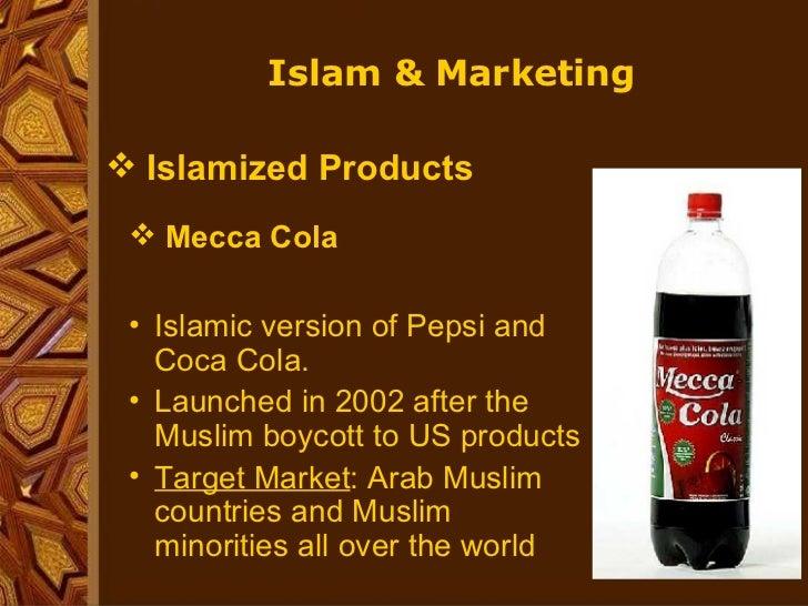 <ul><li>Islamized Products </li></ul><ul><ul><li>Mecca Cola </li></ul></ul><ul><ul><li>Islamic version of Pepsi and Coca C...