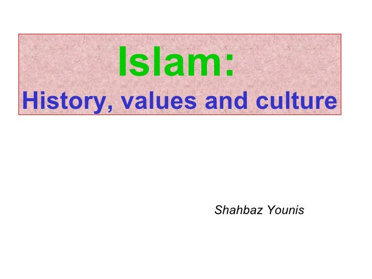Islam:   History, values and culture Shahbaz Younis