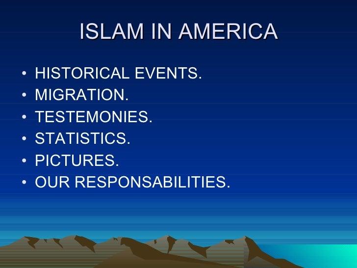 ISLAM IN AMERICA <ul><li>HISTORICAL EVENTS. </li></ul><ul><li>MIGRATION. </li></ul><ul><li>TESTEMONIES. </li></ul><ul><li>...