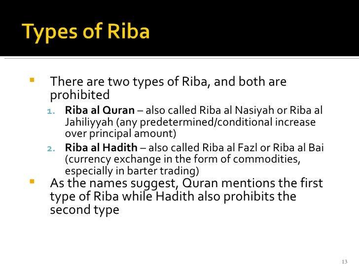 <ul><li>There are two types of Riba, and both are prohibited </li></ul><ul><ul><li>Riba al Quran  – also called Riba al Na...