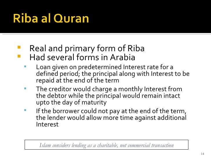 <ul><li>Real and primary form of Riba </li></ul><ul><li>Had several forms in Arabia  </li></ul><ul><ul><li>Loan given on p...