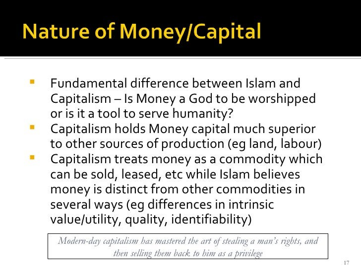 <ul><li>Fundamental difference between Islam and Capitalism – Is Money a God to be worshipped or is it a tool to serve hum...