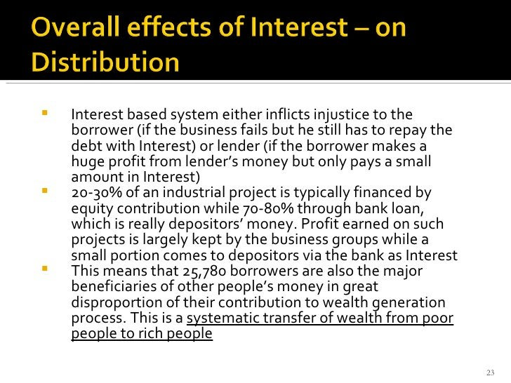 <ul><li>Interest based system either inflicts injustice to the borrower (if the business fails but he still has to repay t...