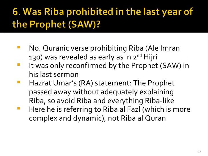 <ul><li>No. Quranic verse prohibiting Riba (Ale Imran 130) was revealed as early as in 2 nd  Hijri  </li></ul><ul><li>It w...