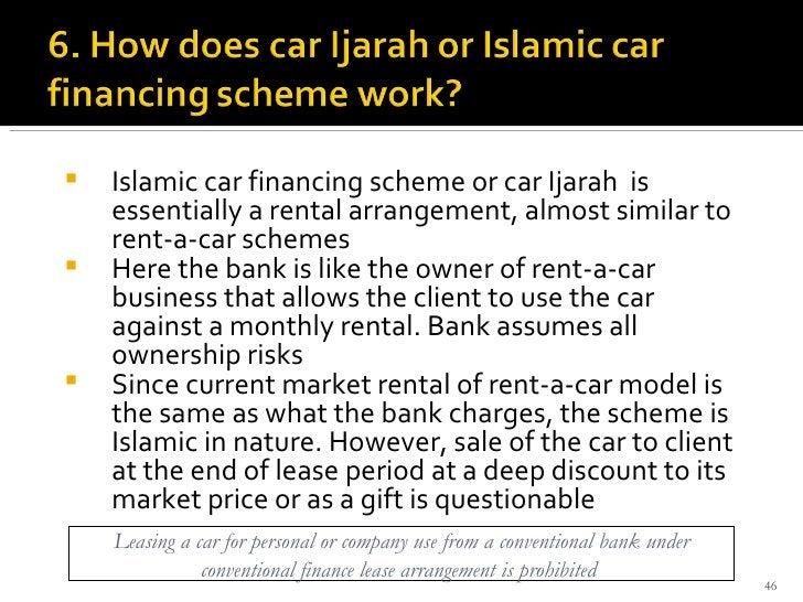<ul><li>Islamic car financing scheme or car Ijarah  is essentially a rental arrangement, almost similar to rent-a-car sche...