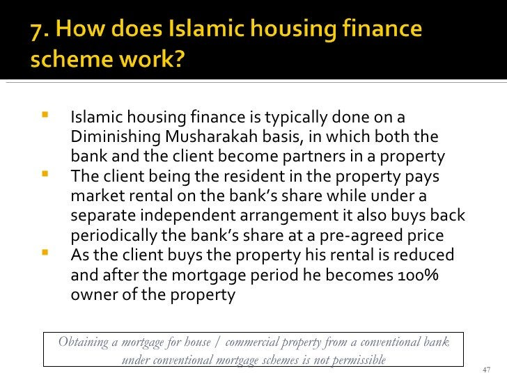 <ul><li>Islamic housing finance is typically done on a Diminishing Musharakah basis, in which both the bank and the client...