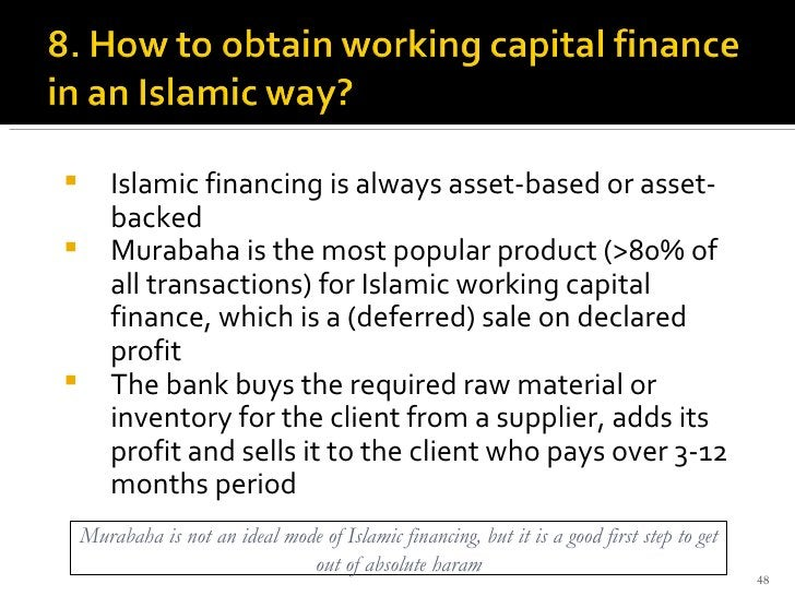 <ul><li>Islamic financing is always asset-based or asset-backed </li></ul><ul><li>Murabaha is the most popular product (>8...