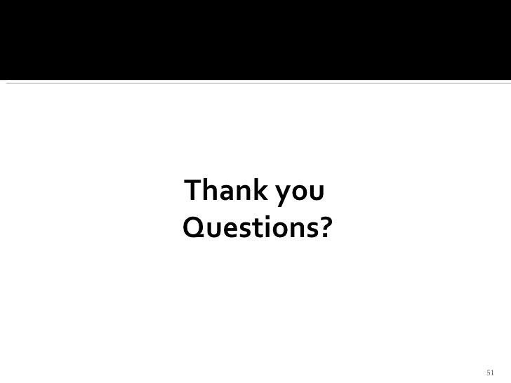 <ul><li>Thank you  </li></ul><ul><li>Questions? </li></ul>