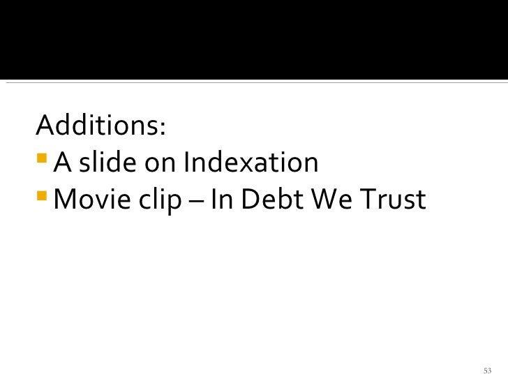 <ul><li>Additions:  </li></ul><ul><li>A slide on Indexation </li></ul><ul><li>Movie clip – In Debt We Trust  </li></ul>