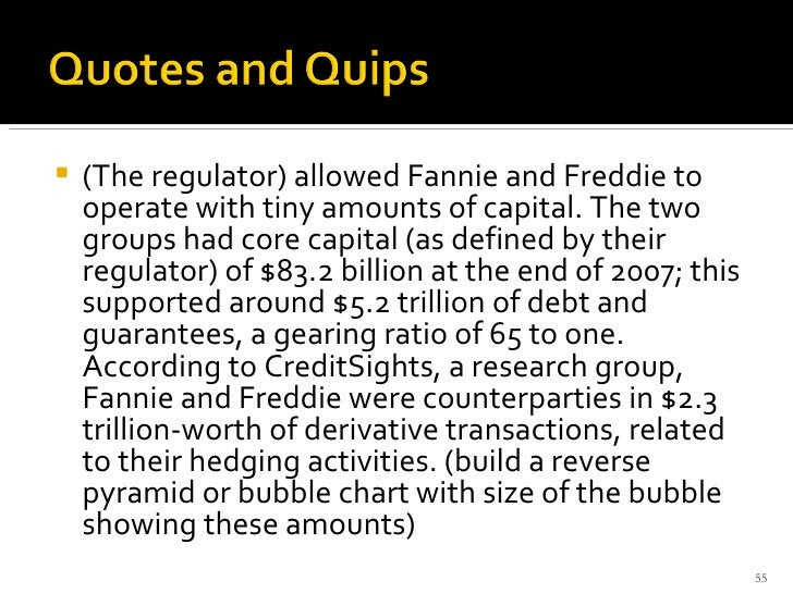 <ul><li>(The regulator) allowed Fannie and Freddie to operate with tiny amounts of capital. The two groups had core capita...