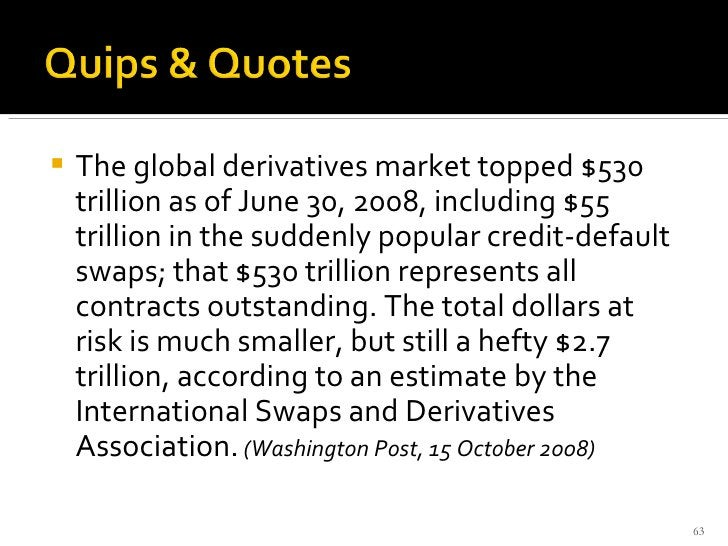 <ul><li>The global derivatives market topped $530 trillion as of June 30, 2008, including $55 trillion in the suddenly pop...