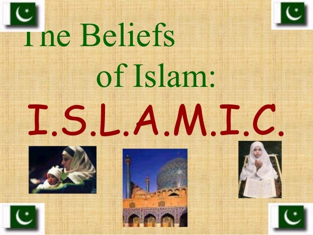 The Beliefs of Islam: I.S.L.A.M.I.C.