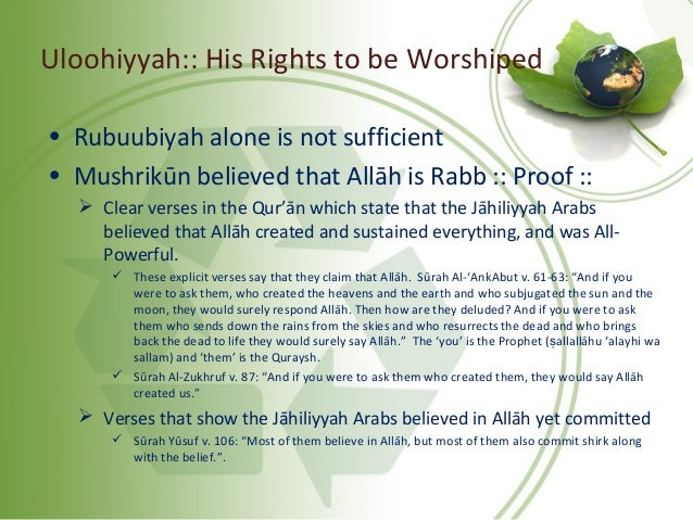 • Rubuubiyah alone is not sufficient • Mushrikūn believed that Allāh is Rabb :: Proof ::  Clear verses in the Qur'ān whic...