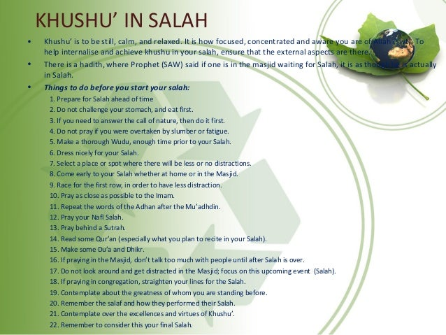 KHUSHU' IN SALAH Cont… • Means required after the Salah: – 1. Do not move from your position right away. The Sunnah of the...