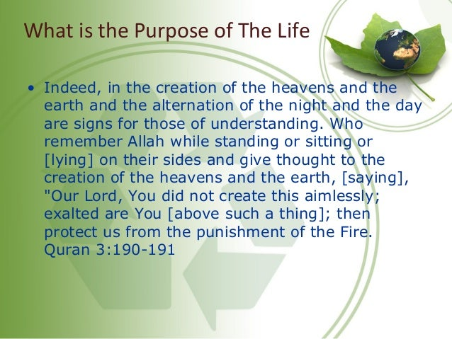 What is the Purpose of The Life • Indeed, in the creation of the heavens and the earth and the alternation of the night an...